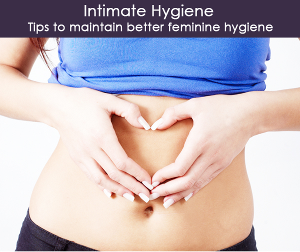 Intimate Hygiene � Tips to maintain better feminine hygiene