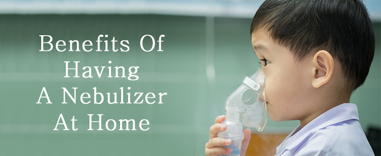 Benefits Of Having A Nebulizer At Home